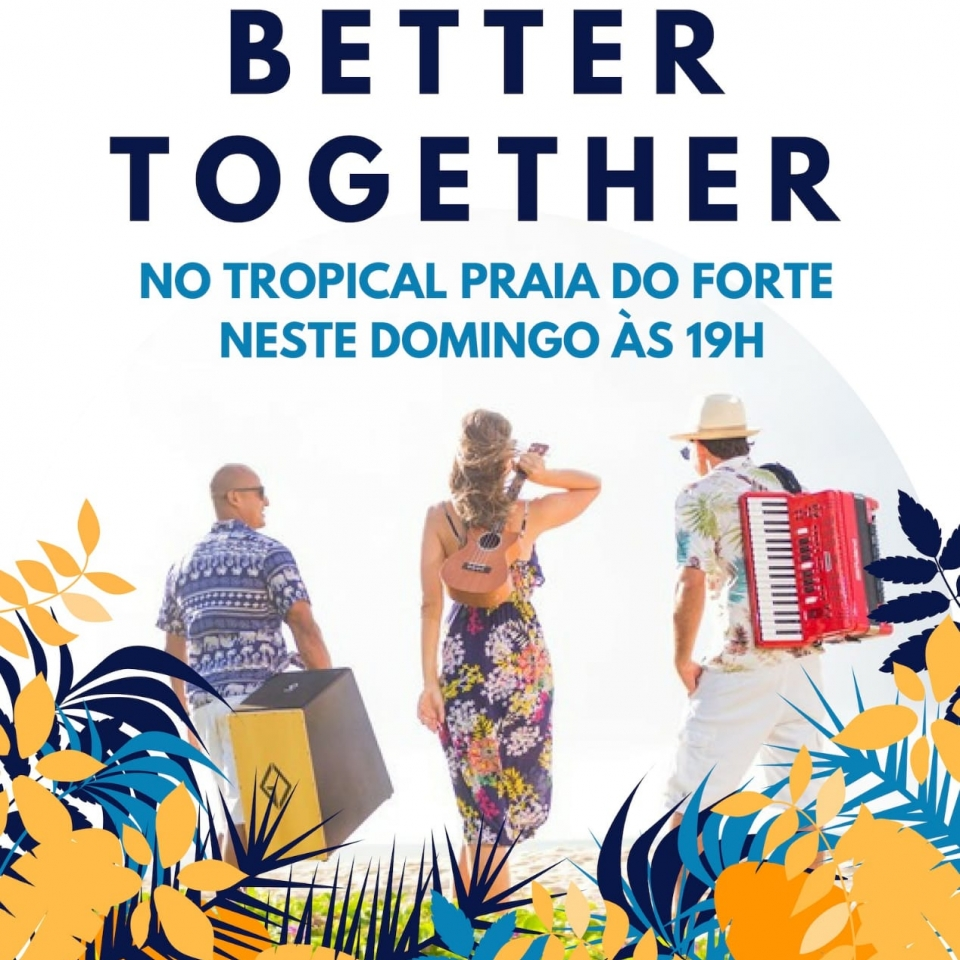 Better Together no Tropical